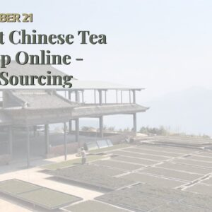 Best Chinese Tea Shop Online - TeaSourcing