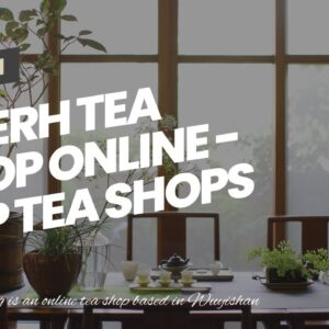 Pu erh Tea Shop Online - Top Tea Shops