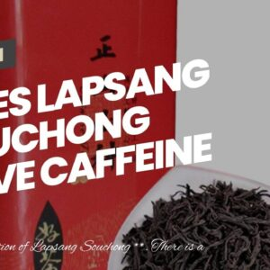 Does Lapsang Souchong Have Caffeine