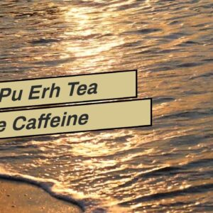 Does Pu Erh Tea Have Caffeine