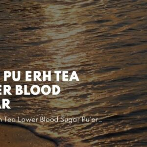 Does Pu Erh Tea Lower Blood Sugar