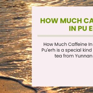 How Much Caffeine In Pu Erh Tea