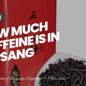 How Much Caffeine Is In Lapsang Souchong Tea