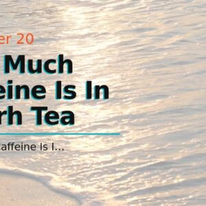 How Much Caffeine Is In Pu Erh Tea