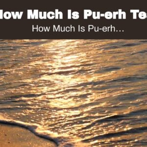 How Much Is Pu-erh Tea