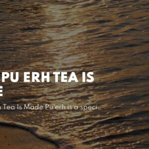 How Pu Erh Tea Is Made