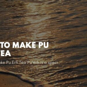 How To Make Pu Erh Tea