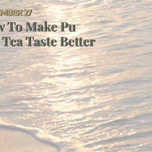 How To Make Pu Erh Tea Taste Better