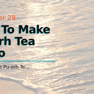 How To Make Pu-erh Tea Video