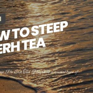 How To Steep Pu Erh Tea