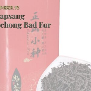 Is Lapsang Souchong Bad For You