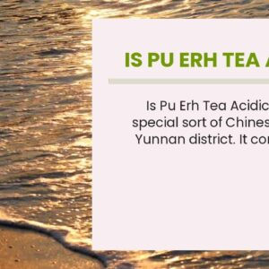 Is Pu Erh Tea Acidic