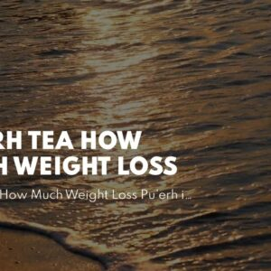 Pu Erh Tea How Much Weight Loss
