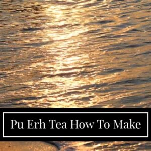 Pu Erh Tea How To Make