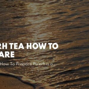 Pu Erh Tea How To Prepare