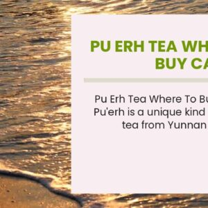 Pu Erh Tea Where To Buy Canada