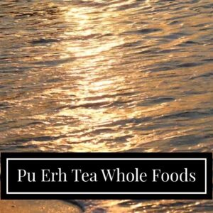 Pu Erh Tea Whole Foods