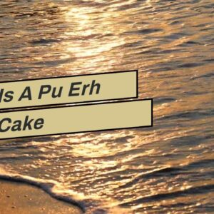 What Is A Pu Erh Tea Cake