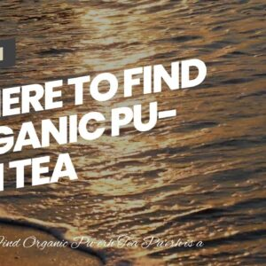 Where To Find Organic Pu-erh Tea