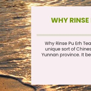 Why Rinse Pu Erh Tea