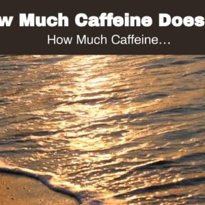 How Much Caffeine Does Pu Erh Tea Have