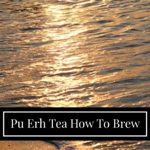 Pu Erh Tea How To Brew