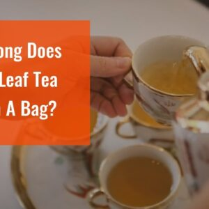 How Long Does Loose Leaf Tea Last In A Bag?