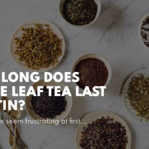 How Long Does Loose Leaf Tea Last In A Tin?