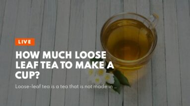 How Much Loose Leaf Tea To Make A Cup?