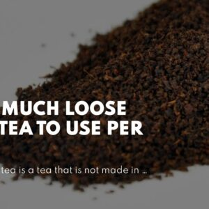 How Much Loose Leaf Tea To Use Per Cup?