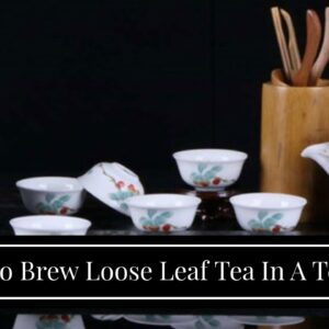 How To Brew Loose Leaf Tea In A Teapot?