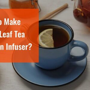 How To Make Loose Leaf Tea With An Infuser?