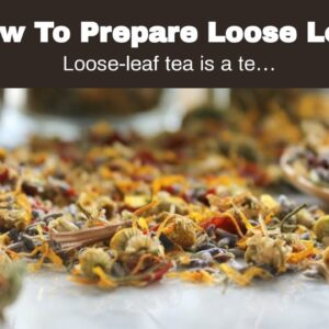 How To Prepare Loose Leaf Tea?