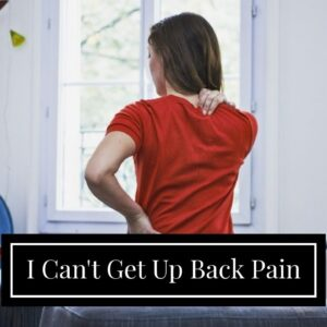 I Can't Get Up Back Pain