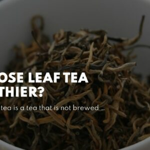 Is Loose Leaf Tea Healthier?