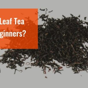 Loose Leaf Tea For Beginners?