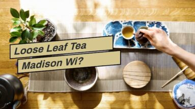 Loose Leaf Tea Madison Wi?