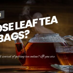 Loose Leaf Tea Vs Bags?
