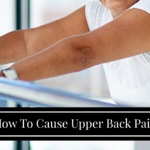 How To Cause Upper Back Pain