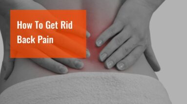 How To Get Rid Back Pain