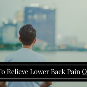How To Relieve Lower Back Pain Quickly